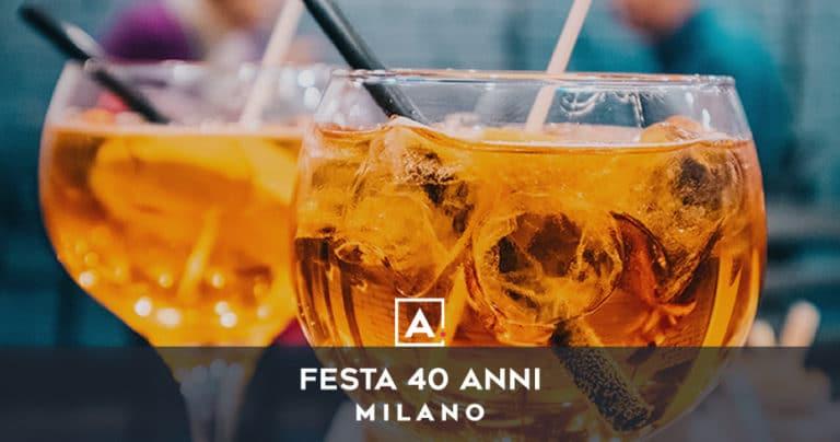 Dove festeggiare i 40 anni a Milano