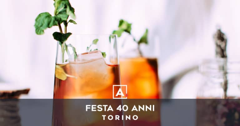 Dove festeggiare i 40 anni a Torino
