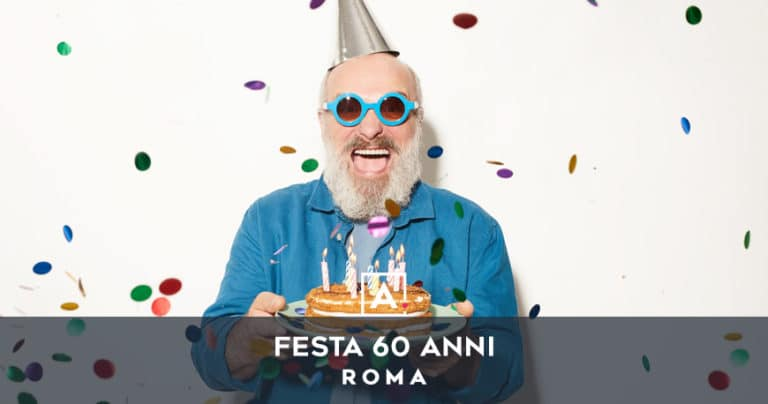 Dove festeggiare i 60 anni a Roma