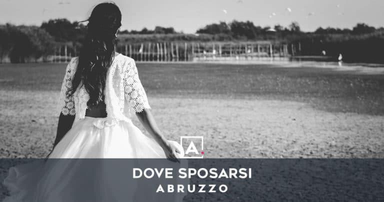 Dove sposarsi in Abruzzo: le migliori location per matrimoni